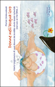 Donne nell'acqua loro. Diario tragicomico di una donna che avrebbe voluto essere Grimilde (ma non ce l'ha fatta...)