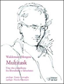 Multitask. Una vita complicata fra liberalismo e laburismo