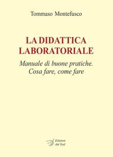 La didattica laboratoriale. Manuale di buone pratiche. Cosa fare, come fare. Con CD-ROM.pdf