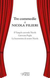 Tre commedie: Il Vangelo secondo Nicola-Carovana Puglia-La buonanima di nonno Nicola - Filieri Nicola - wuz.it