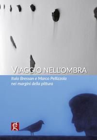 Viaggio nell'ombra. Italo Bressan e Marco Pellizzola nei margini della pittura - - wuz.it