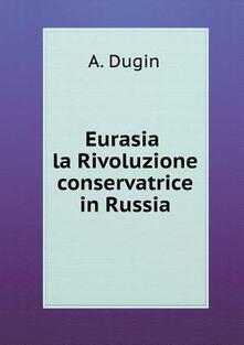 Eurasia. La rivoluzione conservatrice in Russia - Aleksandr Dughin - copertina