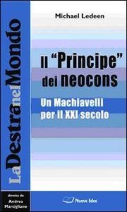 Il «Principe» dei neocons. Un Machiavelli per il XXI secolo
