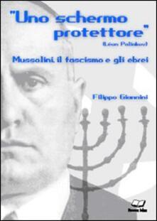 Uno schermo protettore. Mussolini, il fascismo, gli ebrei - Filippo Giannini  - Libro - Pagine - | IBS
