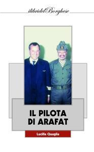 Libro Il pilota di Arafat Lucilla Quaglia