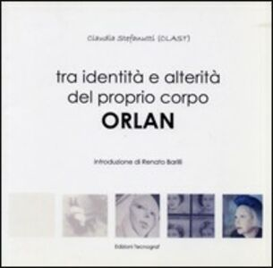 Tra identità e alterità del proprio corpo. Orlan