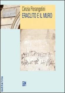 Eraclito e il muro - Cinzia Pierangelini - copertina