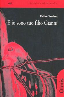 E io sono tuo figlio Gianni - Fabio Garzitto - copertina