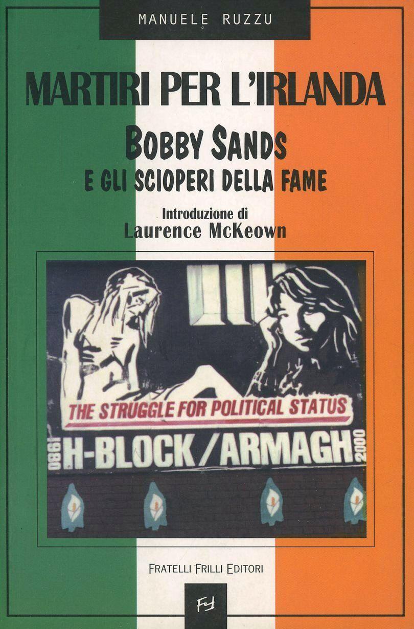 Martiri per l'Irlanda. Bobby Sands e gli scioperi della fame