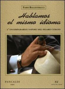 Hablamos el mismo idioma. L'incomparabile sapore del sigaro cubano - Fabio Ballestracci - copertina