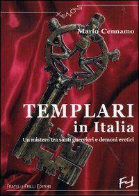 Templari in Italia. Un mistero tra santi guerrieri e demoni eretici