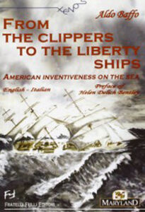 From the clippers to the liberty ships. American inventiveness on the sea. Ediz. italiana e inglese