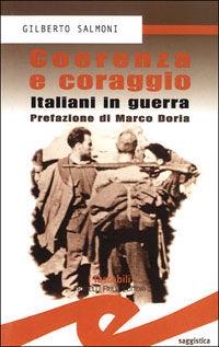Coerenza e coraggio. Italiani in guerra