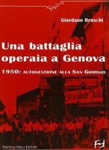 Una battaglia operaia a Genova. 1950: autogestione alla San Giorgio