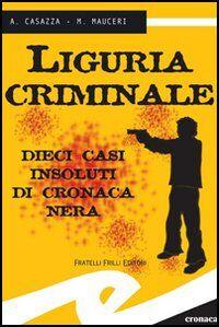 Liguria criminale. Dieci casi insoluti di cronaca nera