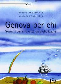 Genova per chi. Scenari per una città da globalizzare - Pedemonte Enrico Tagliasco Vincenzo - wuz.it