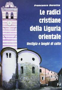 Le radici cristiane della Liguria orientale. Vestigia e luoghi di culto