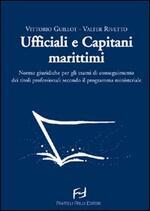 Ufficiali e capitani marittimi. Norme giuridiche per gli esami di conseguimento dei titoli professionali secondo il programma ministeriale