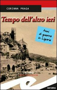 Tempo dell'altro ieri. Anni di guerra in Liguria