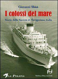 I colossi del mare. Storia della Società di navigazione Italia