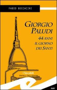 Giorgio Paludi, 44 anni il giorno dei santi - Fabio Beccacini - copertina