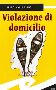 Libro Violazione di domicilio Bruno Vallepiano