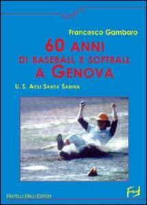 Sessanta anni di baseball e softball a Genova. U.S. ACLI Santa Sabina