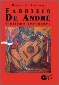 Fabrizio De André. L'ultimo trovatore