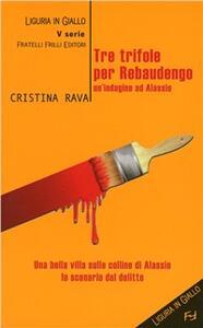 Tre trifole per Rebaudengo. Un'indagine ad Alassio - Cristina Rava - copertina
