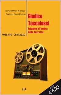 Guidice Toccalossi. Indagine all'ombra della Torretta