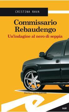 Commissario Rebaudengo. Un'indagine al nero di seppia - Cristina Rava - ebook