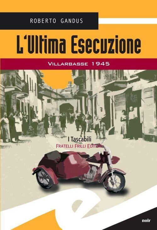 L' ultima esecuzione. Villarbasse 1945