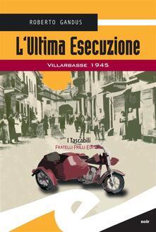 L' ultima esecuzione. Villarbasse 1945 - Roberto Gandus - ebook