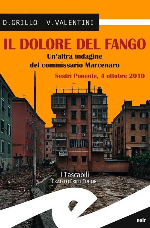 Il dolore del fango. Un'altra indagine del commissario Marcenaro. Sestri Ponente 4 ottobre 2010