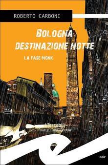 Bologna destinazione notte. La fase Monk - Roberto Carboni - copertina