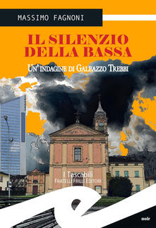 Il silenzio della Bassa. Un'indagine di Galeazzo Trebbi - Massimo Fagnoni - copertina