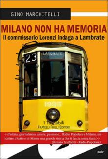 Milano non ha memoria. Il commissario Lorenzi indaga a Lambrate - Gino Marchitelli - copertina