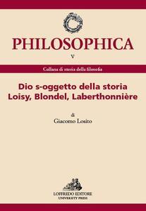 Dio s-oggetto della storia Loisy, Blondel, Laberthonnière. Ediz. italiana e francese