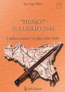 Nicocaradonna.it «Husky» 10 luglio 1943. I militari italiani e la difesa della Sicilia Image