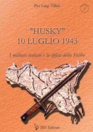 «Husky» 10 luglio 1943. I militari italiani e la difesa della Sicilia