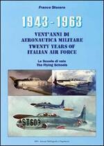 1943-1963. Vent'anni di aeronautica militare-Twenty years of italian air force- Le scuole di volo-The flying schools