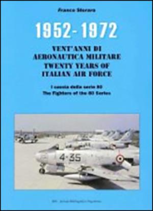 1952-1972. I caccia della serie 80. Vent'anni di aeronautica militare. Ediz. italiana e inglese