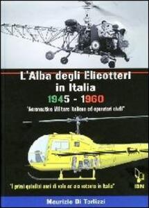 L' alba degli elicotteri in Italia. 1945-1960 aeronautica militare e operatori civili. I primi quindici anni di volo ad ala rotante in Italia. Ediz. italiana e inglese