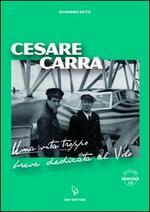 Cesare Carra. Una vita troppo breve dedicata al volo