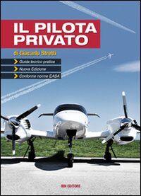 Il pilota privato. Guida teorico-pratica. Conforme norme EASA. Con espansione online