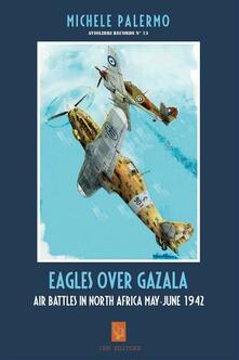 Eagles over Gazala. The air battles in north Africa, may-june 1942