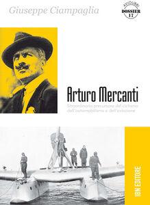 Arturo Mercanti. Straordinario precursore del ciclismo, dell'automobilismo e dell'aviazione