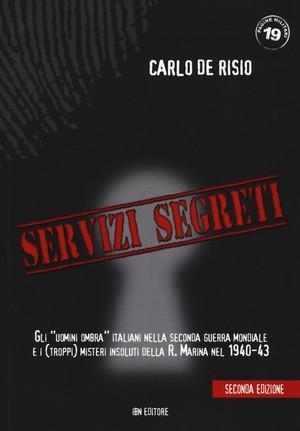 Servizi segreti. Gli «uomini ombra» italiani nella seconda guerra mondiale e i (troppi) misteri insoluti della R. marina nel 1940-43