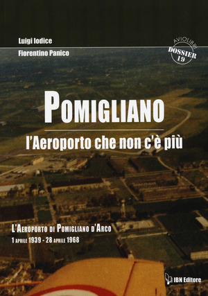 Pomigliano. L'aeroporto che non c'è più. Pomigliano D'Arco 1 aprile 1939-28 aprile 1968