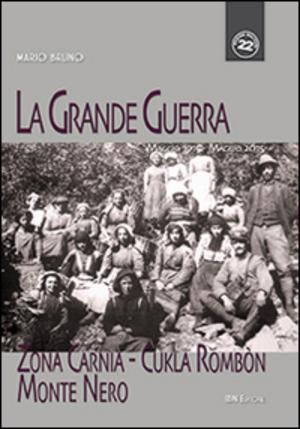 La grande guerra. Zona Carnia, Cukla Rombon, Monte Nero. Maggio 1915-maggio 2015
